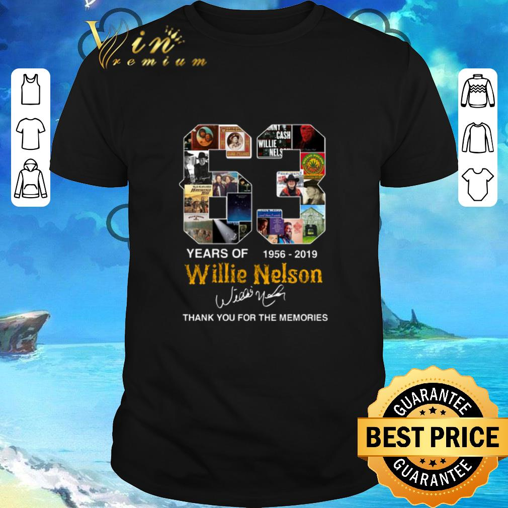 Nice 63 years of Willie Nelson 1956-2019 thank you for the memories shirt