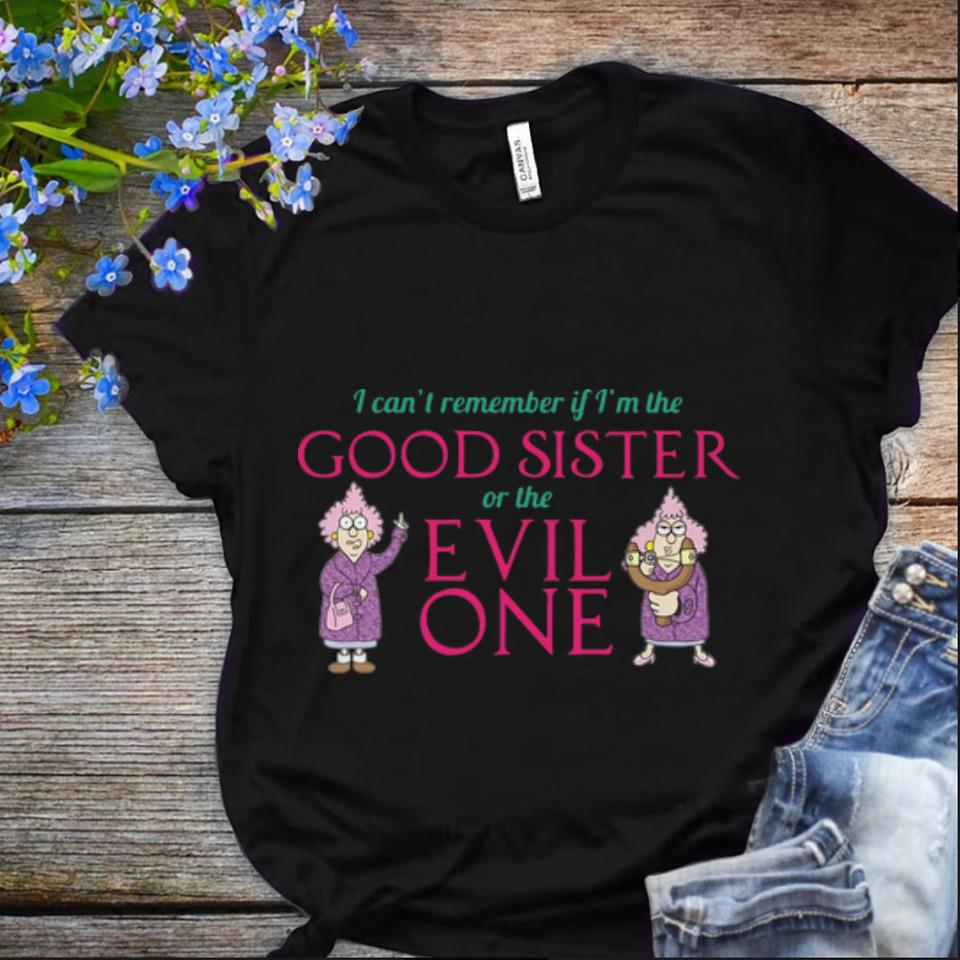 Nice I Can't Remember If I'm The Good Sister Of The Evil One shirt