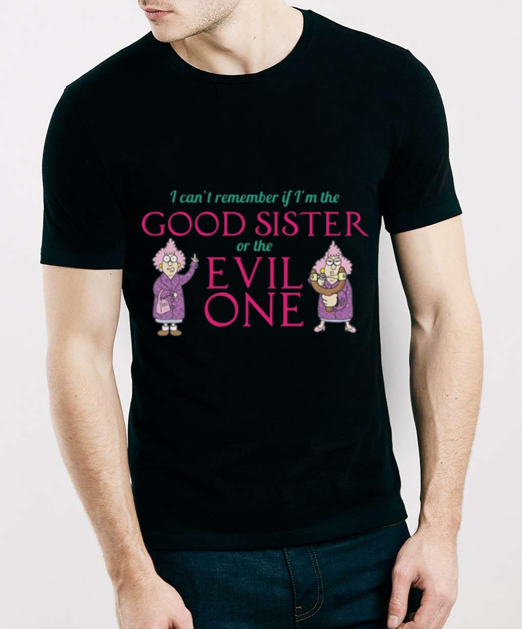Official I Can't Remember If I'm The Good Sister Of The Evil One shirt