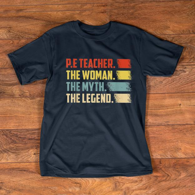 Original PE Teacher The Woman The Myth The Legend Vintage shirt