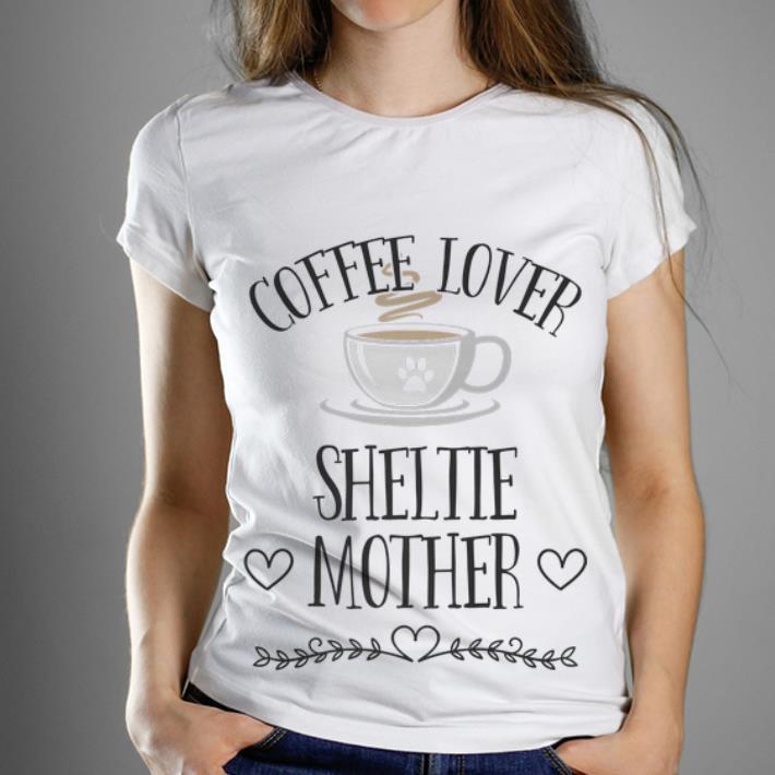 Premium Coffee Lover Sheltie Mother shirt