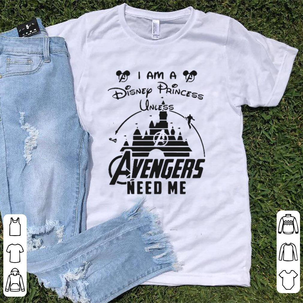 Premium I'm A Disney Princess Unless Avengers Needs Me shirt