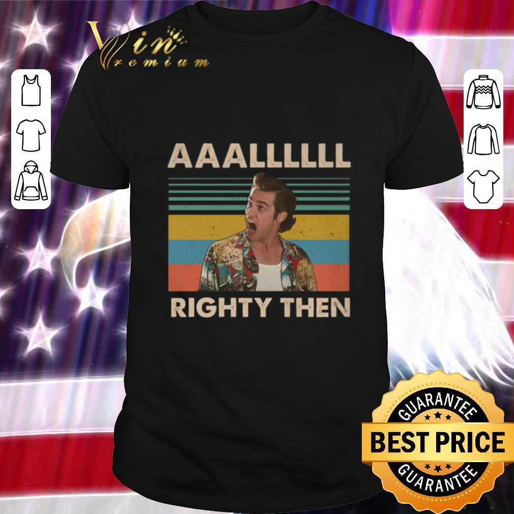 Top Ace Ventura AAALLLLLL Righty Then Vintage shirt