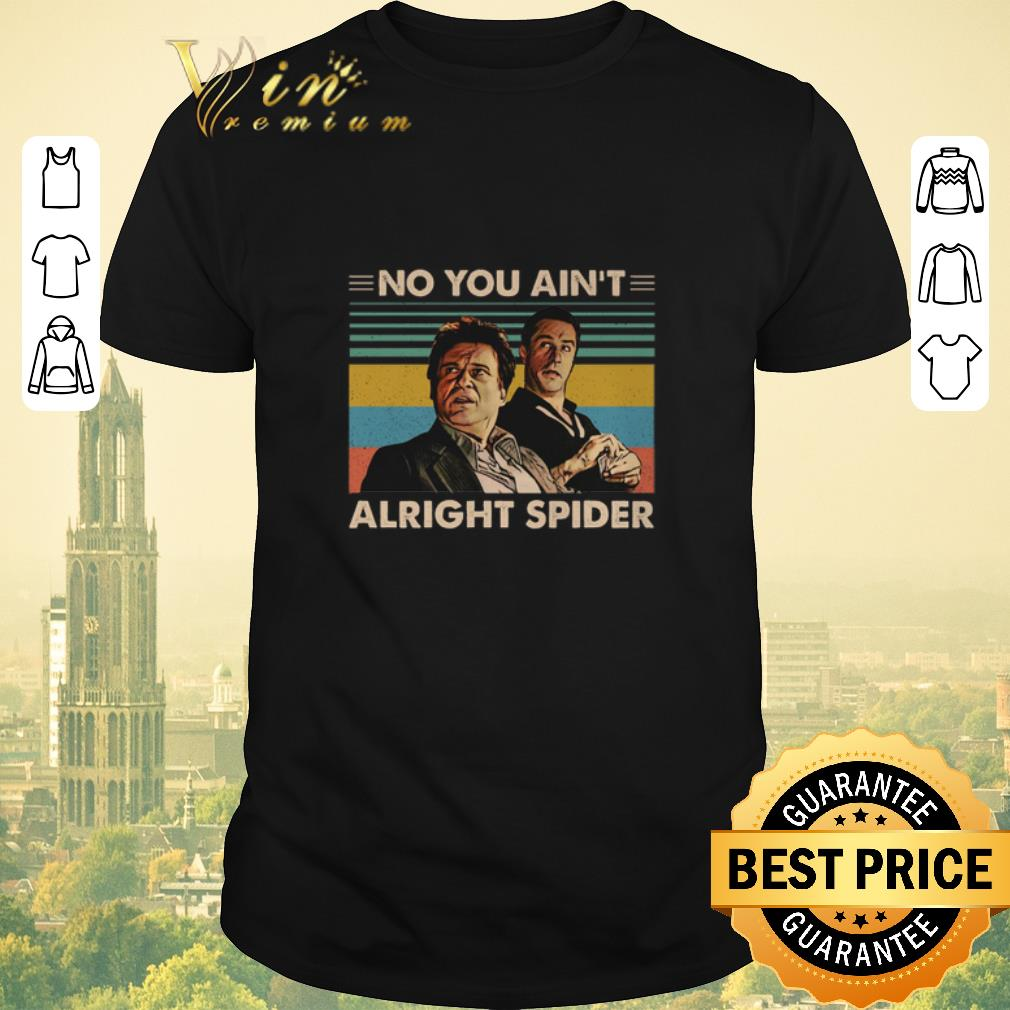 Top GoodFellas No you ain't alright spider vintage shirt sweater