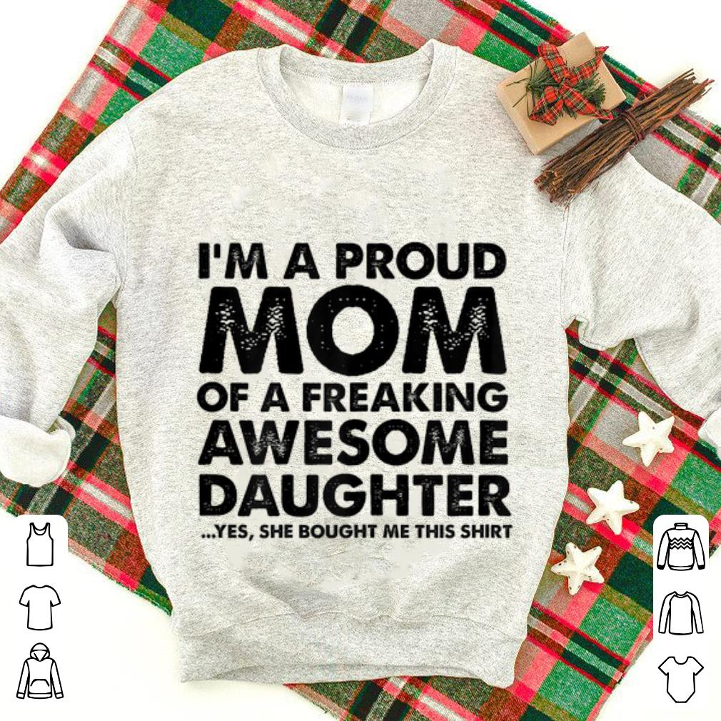 Top I'm a proud Mom of a freaking awesome daughter Yes She Bought Me This shirt