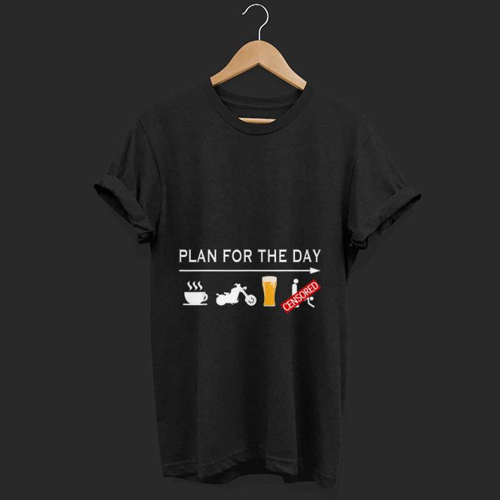 Top Plan For The Day Coffee Motorcycle Biker Beer And Sex shirt