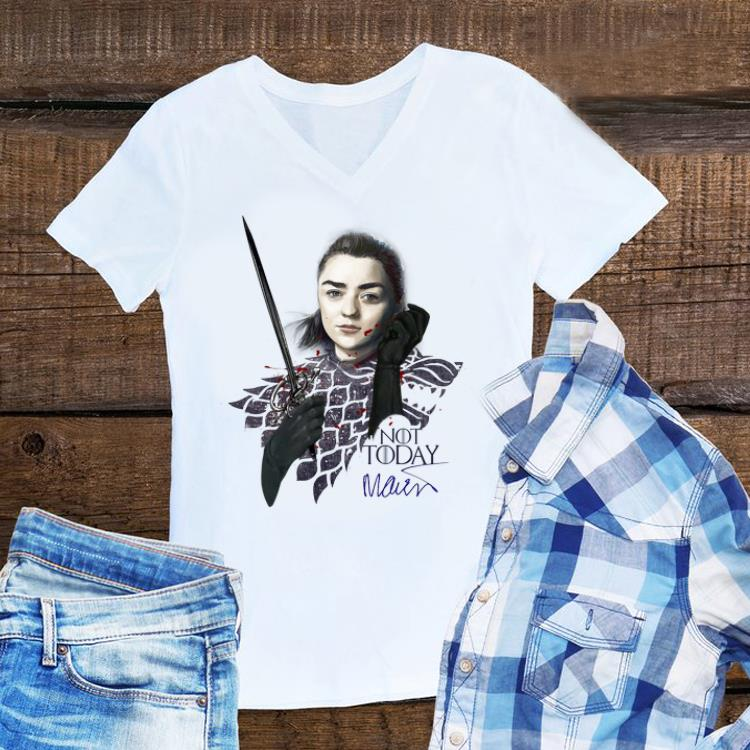 Awesome Maisie Williams Signature Game Of Thrones Arya Stark Not Today shirt
