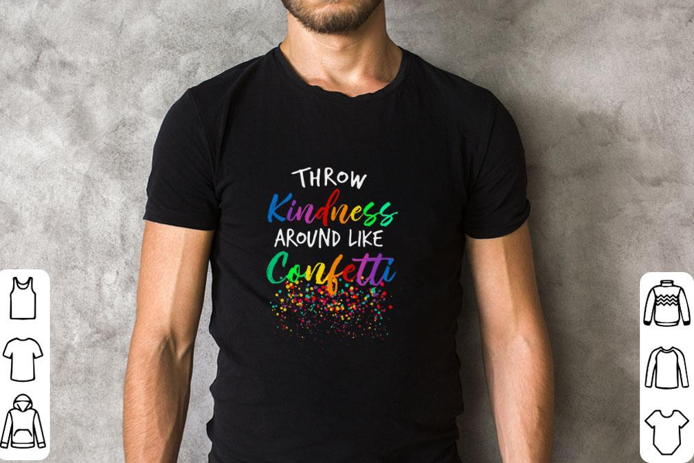 Nice Colorful Throw Kindness Around Like Confetti Shirt 2 1.jpg
