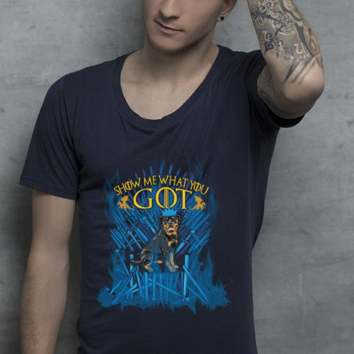 Premium Show Me What You GOT Rottweiler King Game Of Thrones shirt