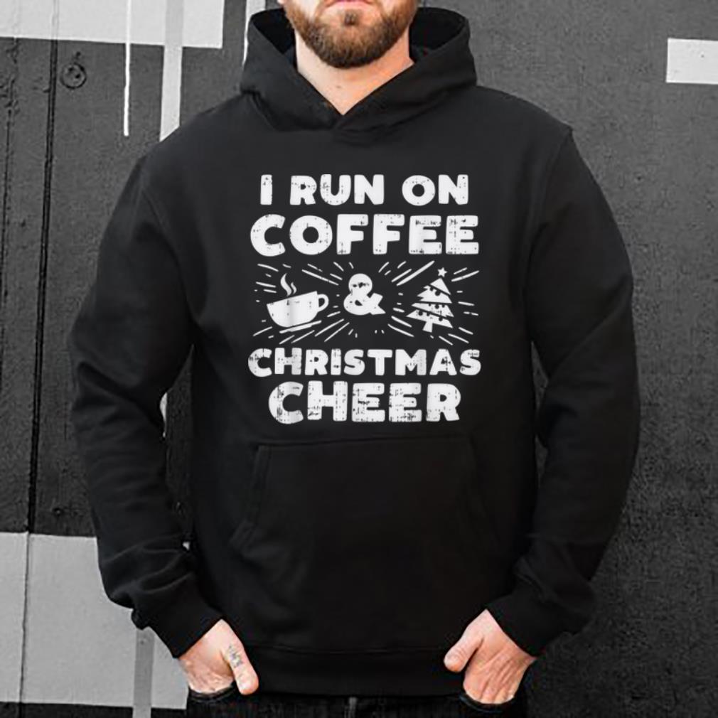 Top I Run On Coffee And Xmas Cheer Funny Christmas Holiday Gift shirt