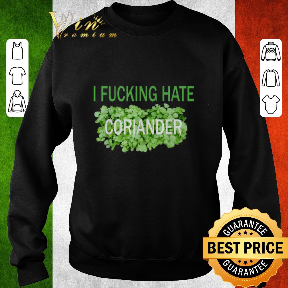 Top I fucking hate coriander shirt