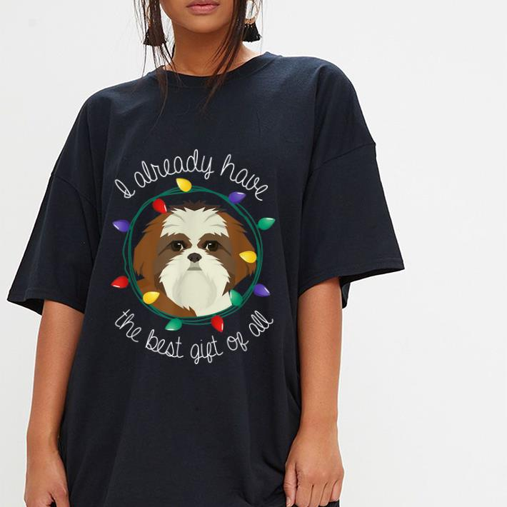 Official Shih Tzu I Already Have The Best Gift Of All Christmas Shirt 3 1 1.jpg