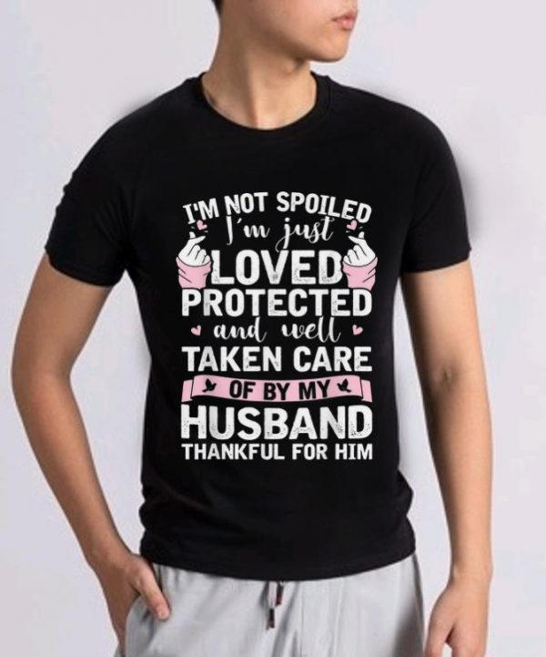 Original I M Not Spoiled I M Just Loved Protected And Well Taken Care Of By My Husband Shirt 2 1.jpg