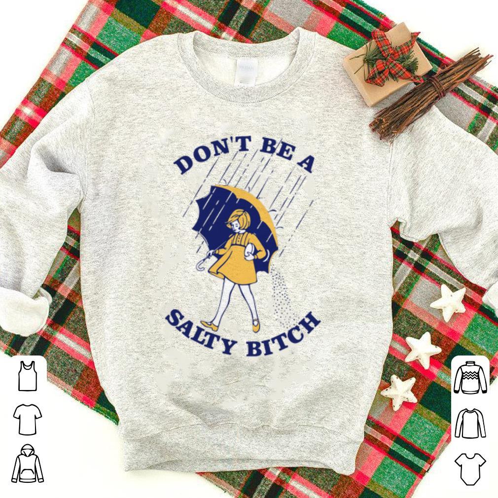 Hot Don T Be A Salty Bitch Shirt 1 1.jpg