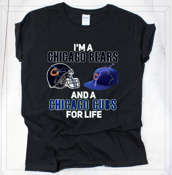 Hot I M A Chicago Bears And A Chicago Cubs For Life Shirt 2 1.jpg