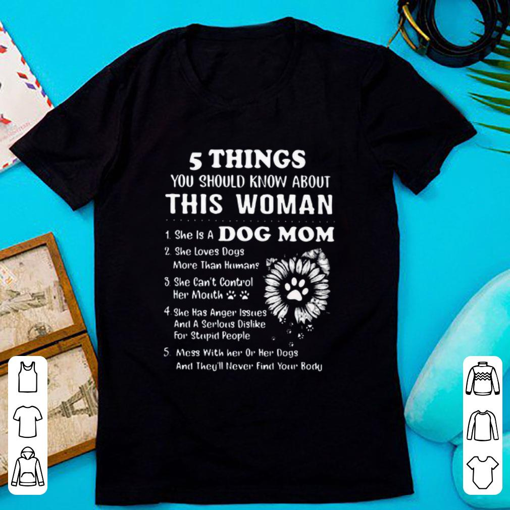 Nice 5 Things You Should Know About This Woman 1 She Is A Dog Mom Shirt 1 1.jpg