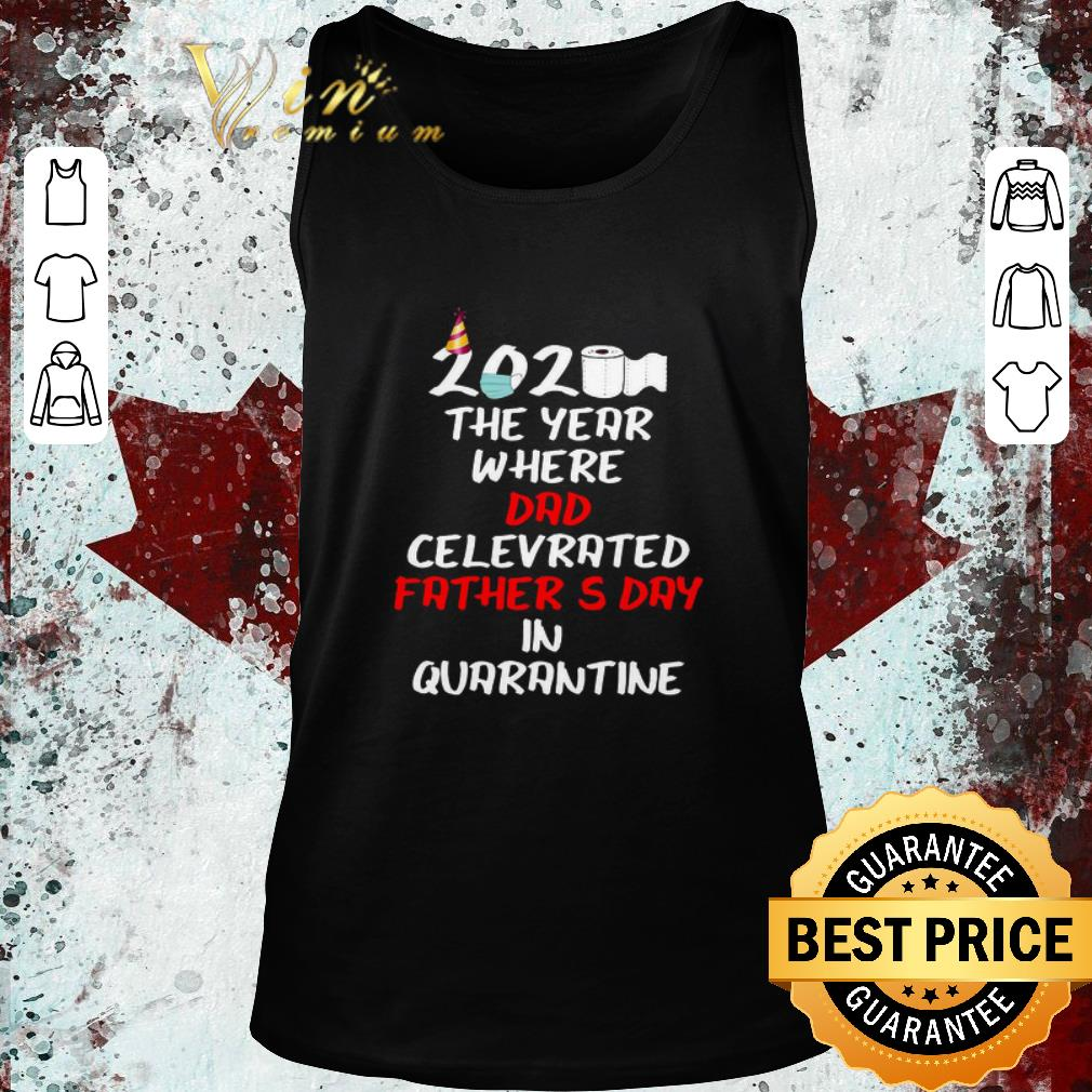 Top 2020 the year where dad celebrated father's day in quarantine Covid-19 shirt 2