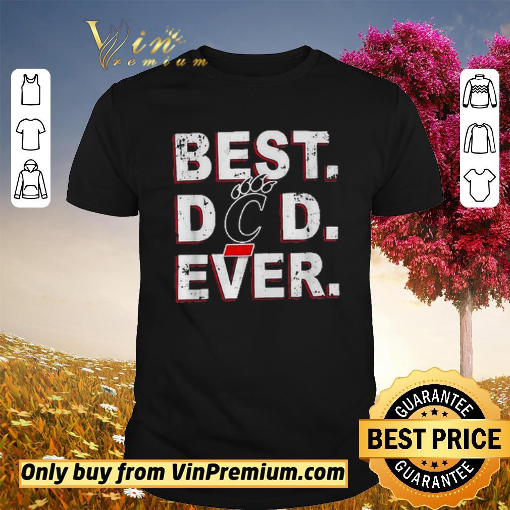 Nice Best Dad Ever Cincinnati Bearcats Father's Day shirt 1