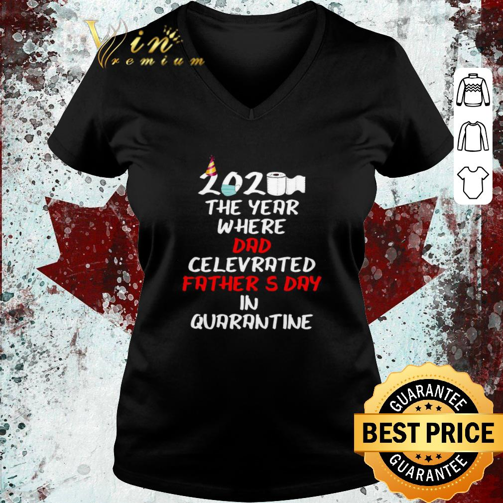 Top 2020 the year where dad celebrated father's day in quarantine Covid-19 shirt 3