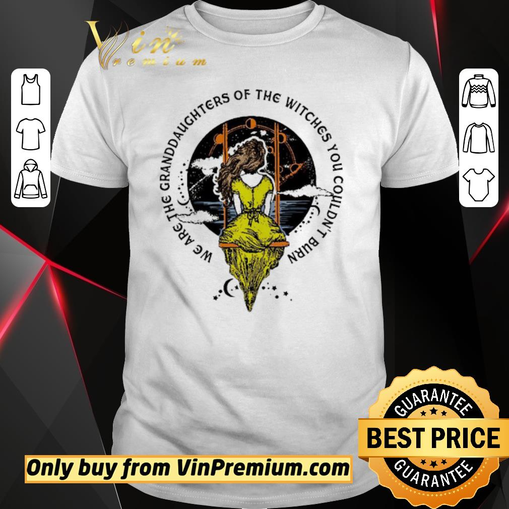 Pretty We are the granddaughters of the witches you couldn't burn shirt 1