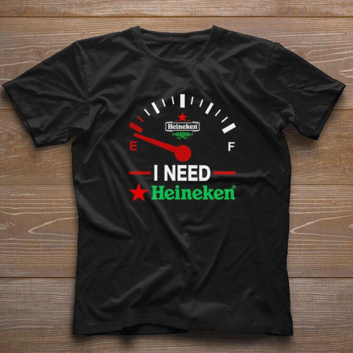 Funny I need Heineken beer shirt 1