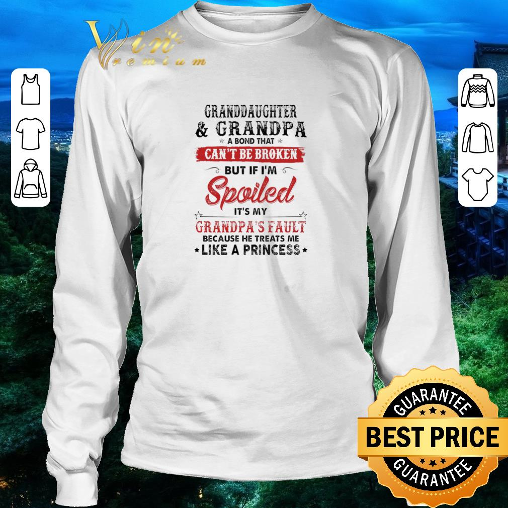 Awesome Granddaughter And Grandpa A Bond That Can't Be Broken But If I'm Spoiled It's My Grandpa's Fault shirt 3