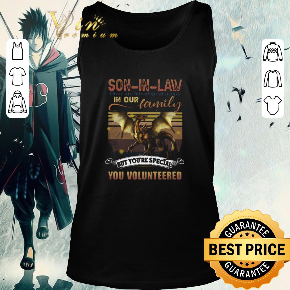 Awesome Dragon Son In Law There Are Lots Of Great People In Our Family But You're Special You Volunteered shirt 2
