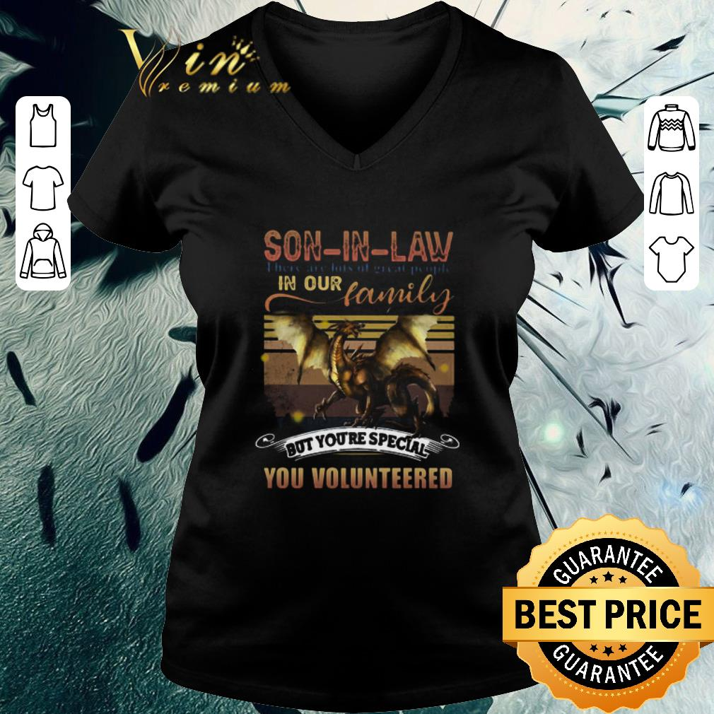 Awesome Dragon Son In Law There Are Lots Of Great People In Our Family But You're Special You Volunteered shirt 3